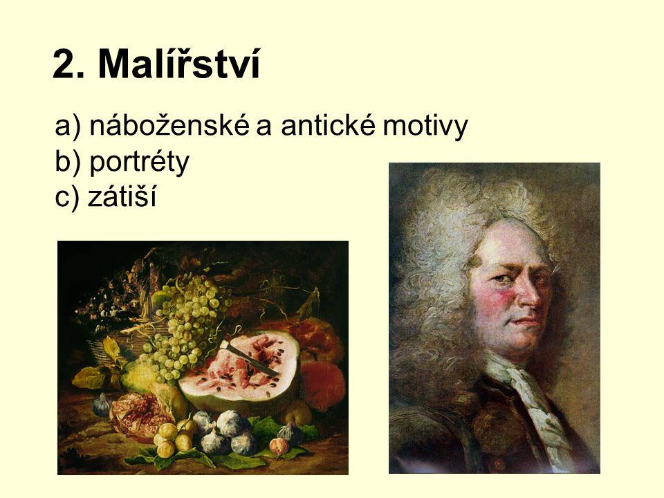 2. Malířství a) náboženské a antické motivy b) portréty c) zátiší