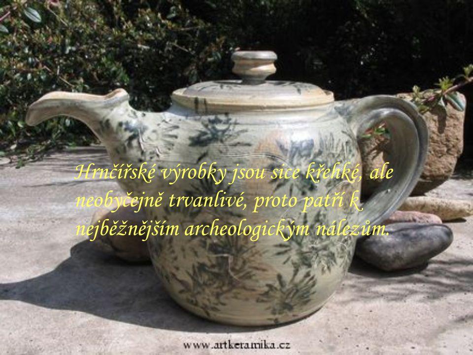 Hrnčířské výrobky jsou sice křehké, ale neobyčejně trvanlivé, proto patří k nejběžnějším archeologickým nálezům.