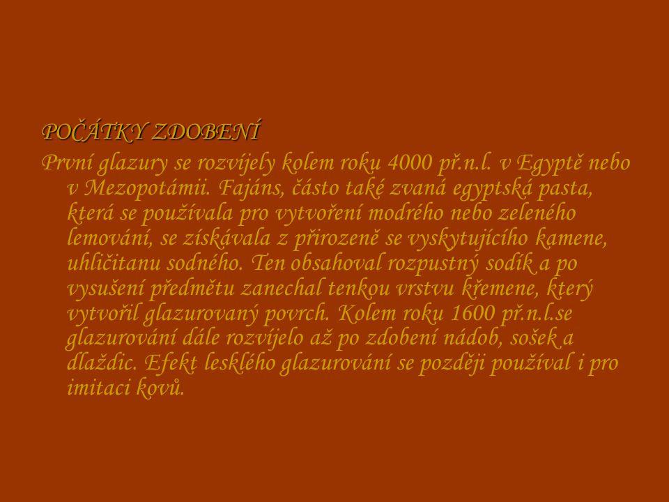 POČÁTKY ZDOBENÍ První glazury se rozvíjely kolem roku 4000 př.n.l.