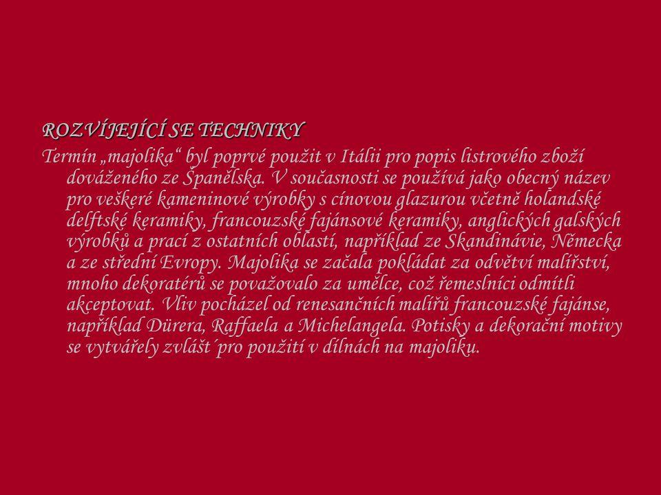 """ROZVÍJEJÍCÍ SE TECHNIKY Termín """"majolika byl poprvé použit v Itálii pro popis listrového zboží dováženého ze Španělska."""