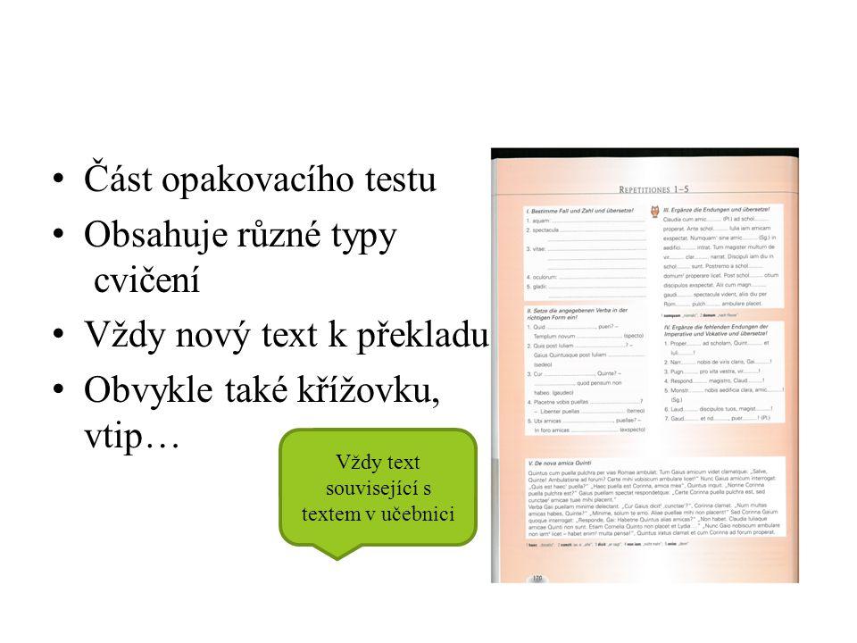 Část opakovacího testu Obsahuje různé typy cvičení Vždy nový text k překladu Obvykle také křížovku, vtip… Vždy text související s textem v učebnici