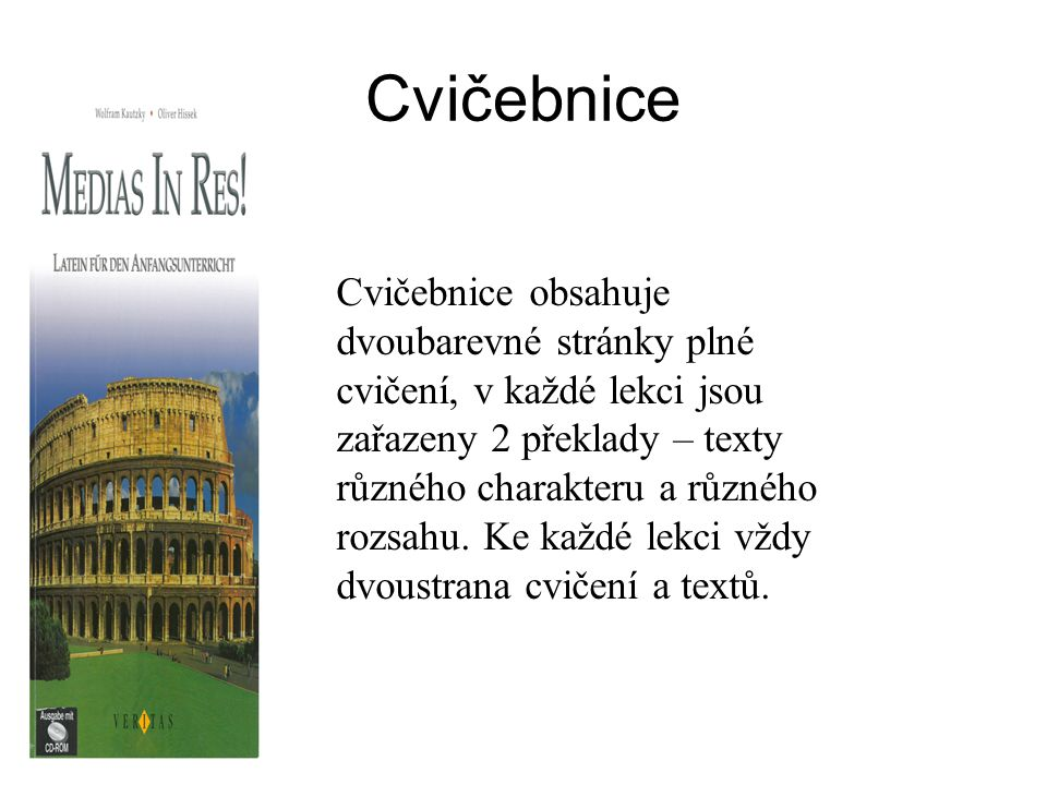 Cvičebnice Cvičebnice obsahuje dvoubarevné stránky plné cvičení, v každé lekci jsou zařazeny 2 překlady – texty různého charakteru a různého rozsahu.