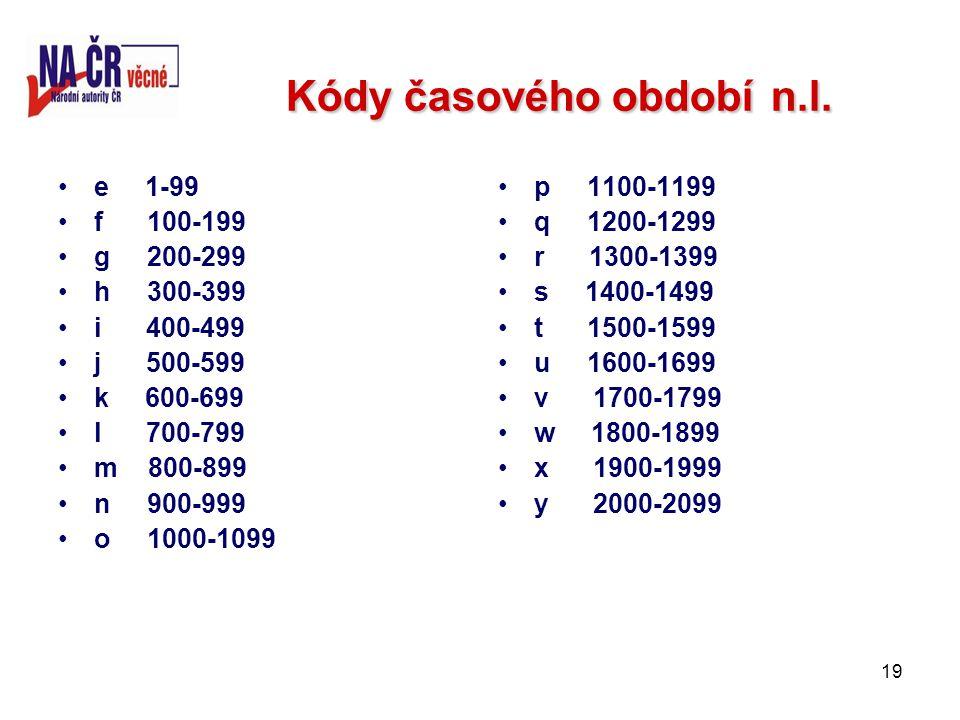 19 Kódy časového obdobín.l. Kódy časového období n.l.