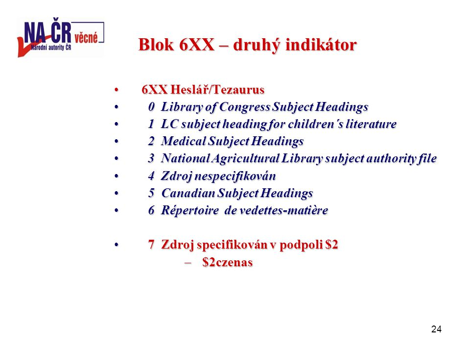 24 Blok 6XX – druhý indikátor 6XX Heslář/Tezaurus6XX Heslář/Tezaurus 0Library of Congress Subject Headings 0Library of Congress Subject Headings 1LC s