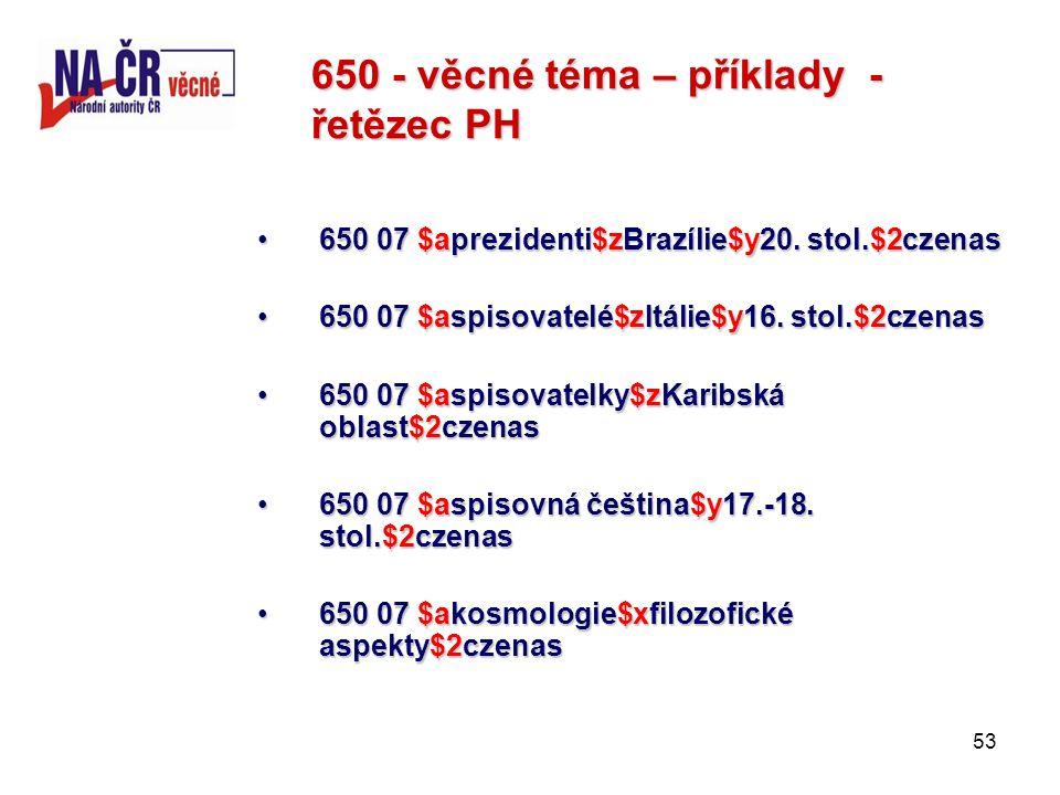 53 650 - věcné téma – příklady - řetězec PH 650 07 $aprezidenti$zBrazílie$y20.