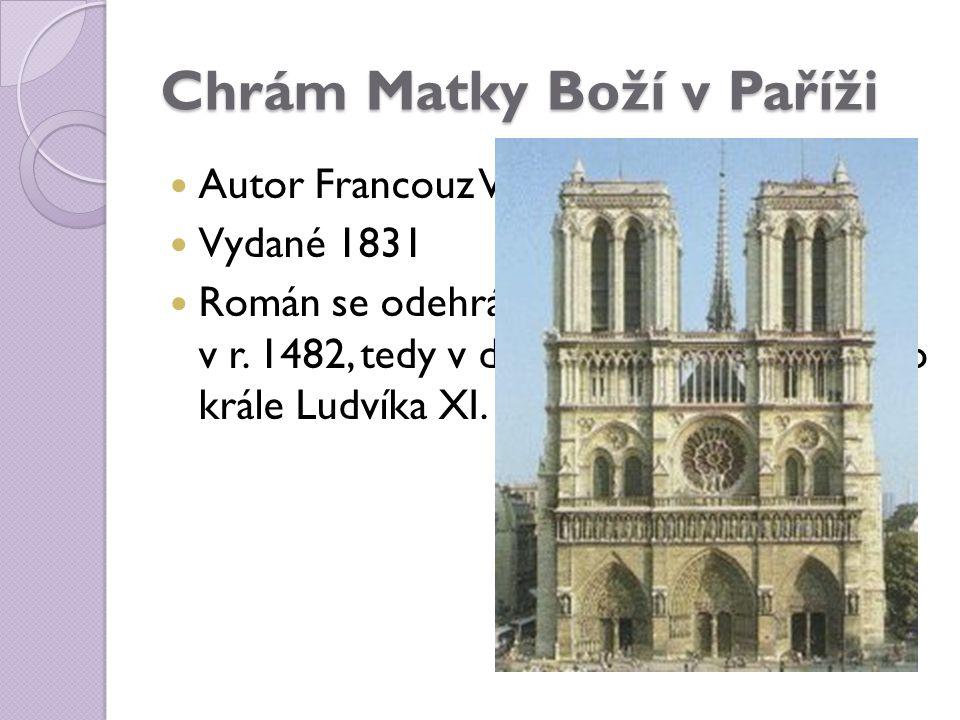 Chrám Matky Boží v Paříži Autor Francouz Victor Hugo Vydané 1831 Román se odehrává ve středověké Paříži v r. 1482, tedy v době vlády francouzského krá