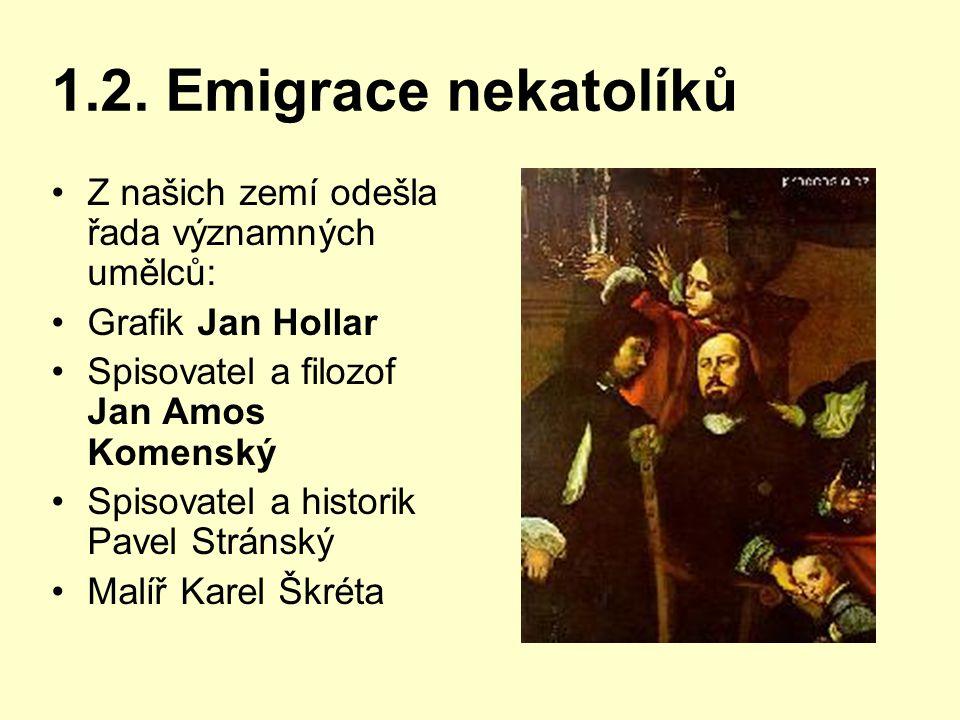 1.2. Emigrace nekatolíků Z našich zemí odešla řada významných umělců: Grafik Jan Hollar Spisovatel a filozof Jan Amos Komenský Spisovatel a historik P