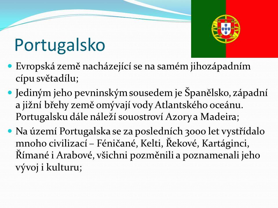 Portugalsko Evropská země nacházející se na samém jihozápadním cípu světadílu; Jediným jeho pevninským sousedem je Španělsko, západní a jižní břehy ze