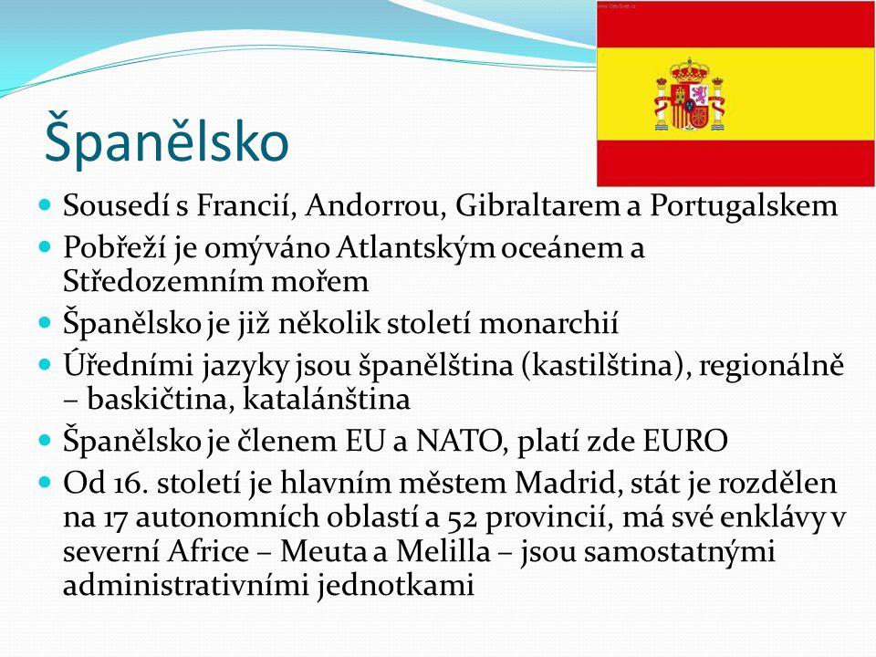 Španělsko Sousedí s Francií, Andorrou, Gibraltarem a Portugalskem Pobřeží je omýváno Atlantským oceánem a Středozemním mořem Španělsko je již několik