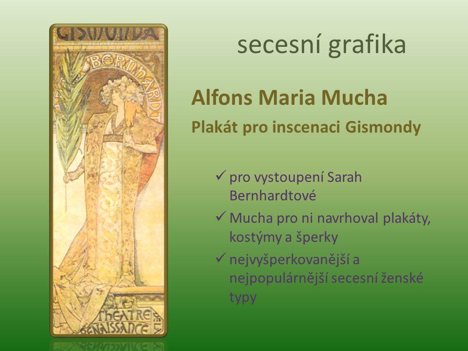 secesní grafika Alfons Maria Mucha Plakát pro inscenaci Gismondy pro vystoupení Sarah Bernhardtové Mucha pro ni navrhoval plakáty, kostýmy a šperky ne