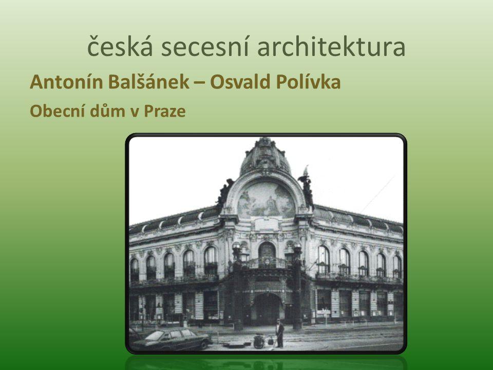 česká secesní architektura Antonín Balšánek – Osvald Polívka Obecní dům v Praze