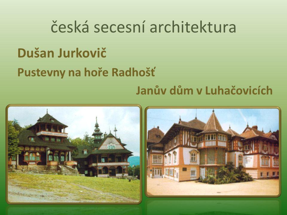 česká secesní architektura Dušan Jurkovič Pustevny na hoře Radhošť Janův dům v Luhačovicích