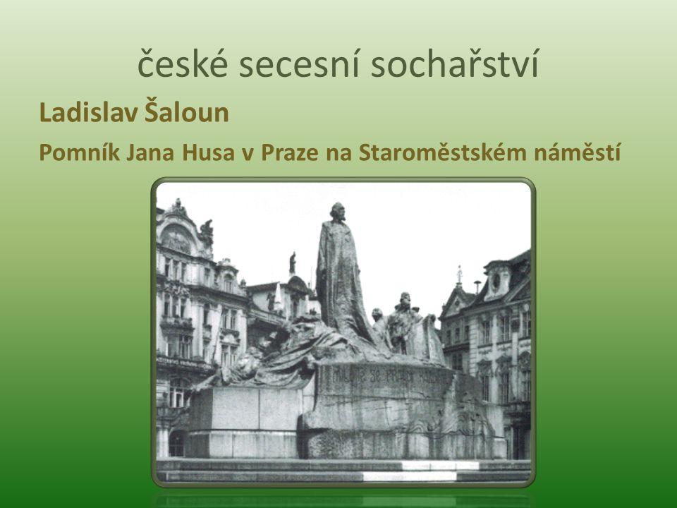 české secesní sochařství Ladislav Šaloun Pomník Jana Husa v Praze na Staroměstském náměstí