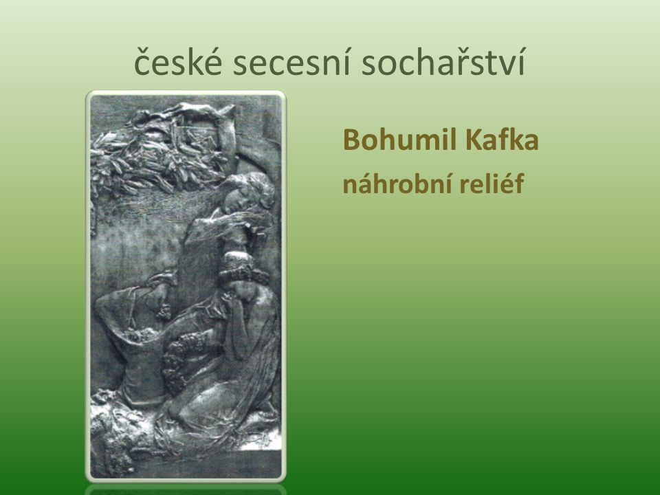 české secesní sochařství Bohumil Kafka náhrobní reliéf