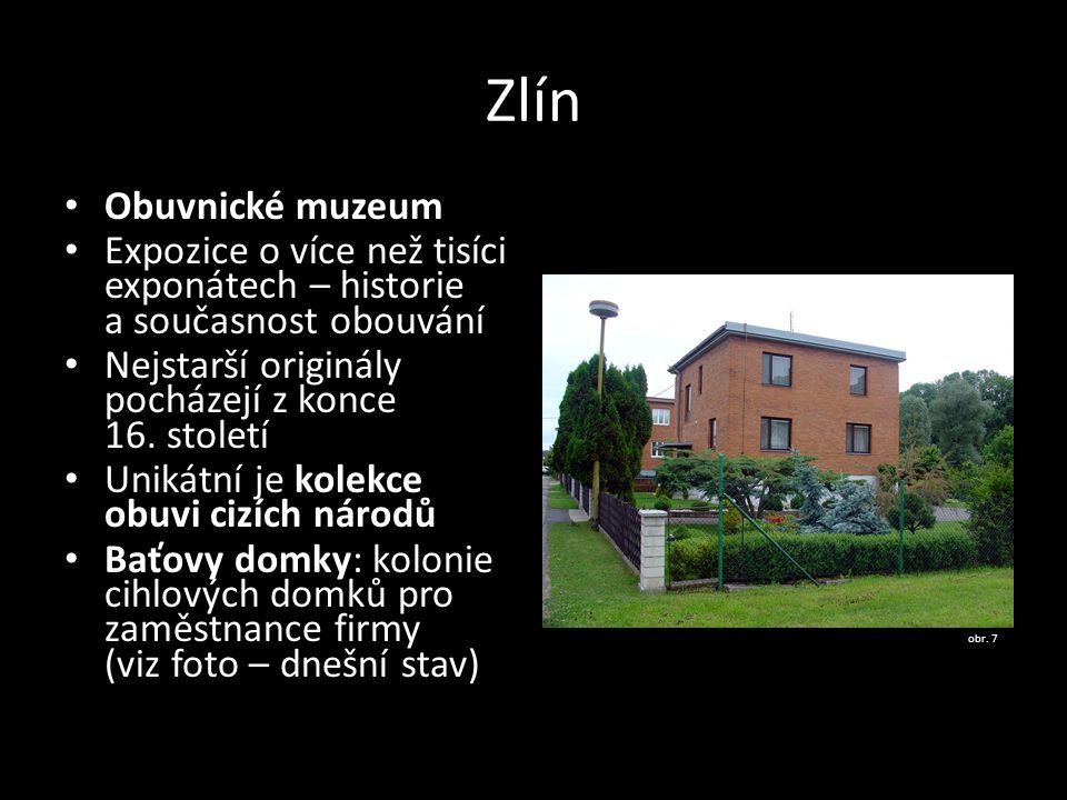 Zlín Obuvnické muzeum Expozice o více než tisíci exponátech – historie a současnost obouvání Nejstarší originály pocházejí z konce 16. století Unikátn