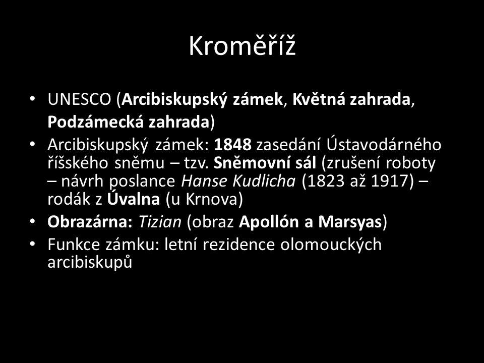 Kroměříž UNESCO (Arcibiskupský zámek, Květná zahrada, Podzámecká zahrada) Arcibiskupský zámek: 1848 zasedání Ústavodárného říšského sněmu – tzv. Sněmo