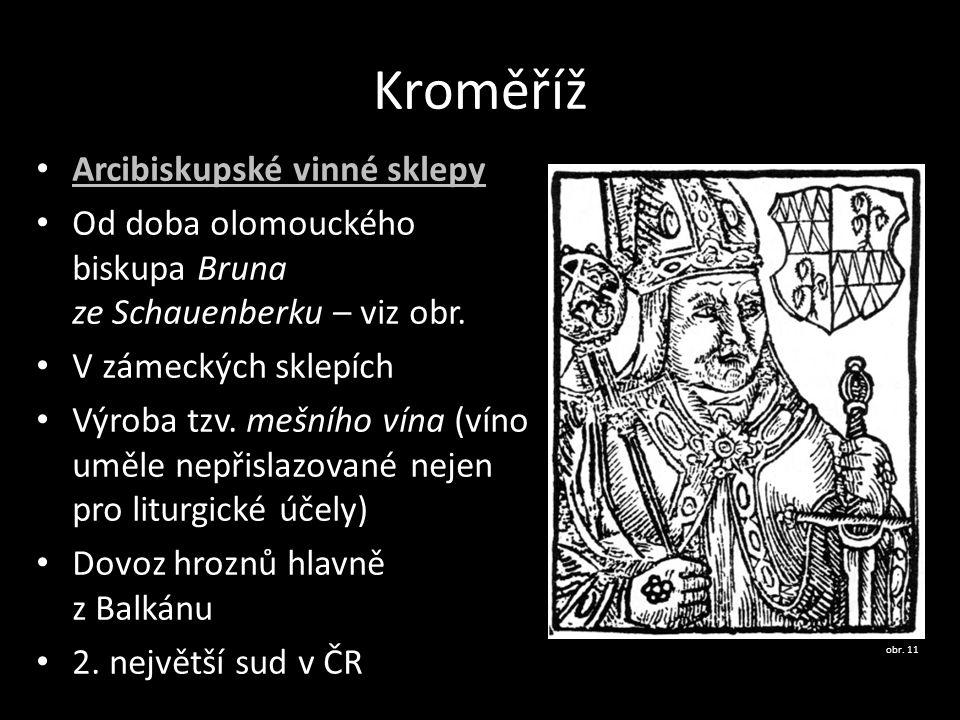 Kroměříž Arcibiskupské vinné sklepy Od doba olomouckého biskupa Bruna ze Schauenberku – viz obr. V zámeckých sklepích Výroba tzv. mešního vína (víno u