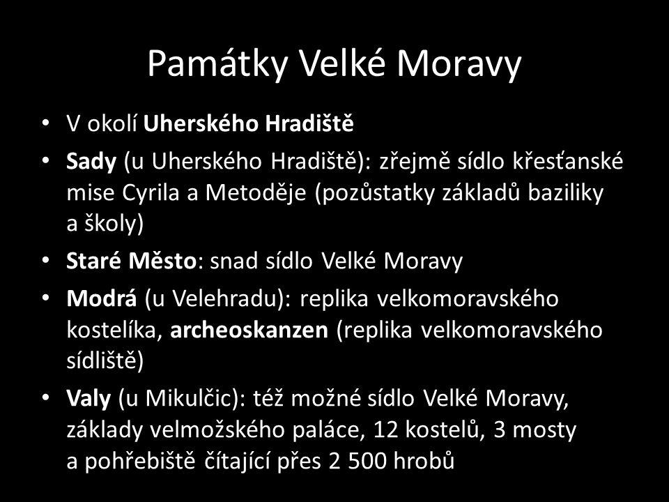 Památky Velké Moravy V okolí Uherského Hradiště Sady (u Uherského Hradiště): zřejmě sídlo křesťanské mise Cyrila a Metoděje (pozůstatky základů bazili