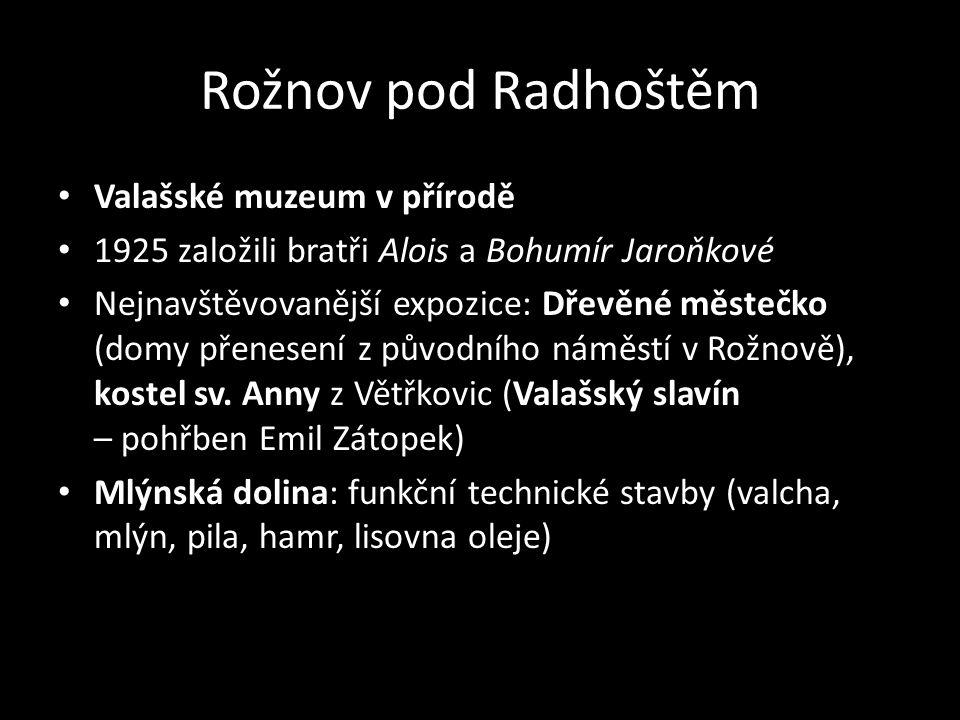 Rožnov pod Radhoštěm Valašské muzeum v přírodě 1925 založili bratři Alois a Bohumír Jaroňkové Nejnavštěvovanější expozice: Dřevěné městečko (domy přen