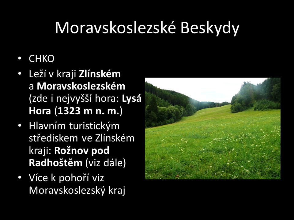 Moravskoslezské Beskydy CHKO Leží v kraji Zlínském a Moravskoslezském (zde i nejvyšší hora: Lysá Hora (1323 m n. m.) Hlavním turistickým střediskem ve