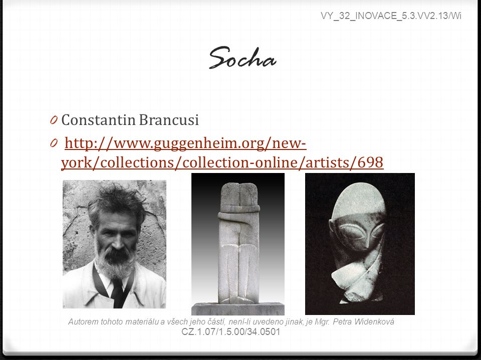 Socha 0 Constantin Brancusi 0 http://www.guggenheim.org/new- york/collections/collection-online/artists/698http://www.guggenheim.org/new- york/collect