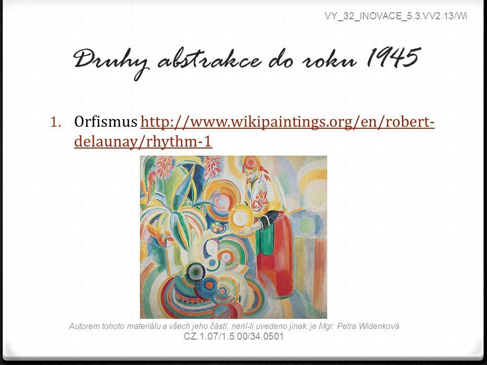Druhy abstrakce do roku 1945 1. Orfismus http://www.wikipaintings.org/en/robert- delaunay/rhythm-1http://www.wikipaintings.org/en/robert- delaunay/rhy