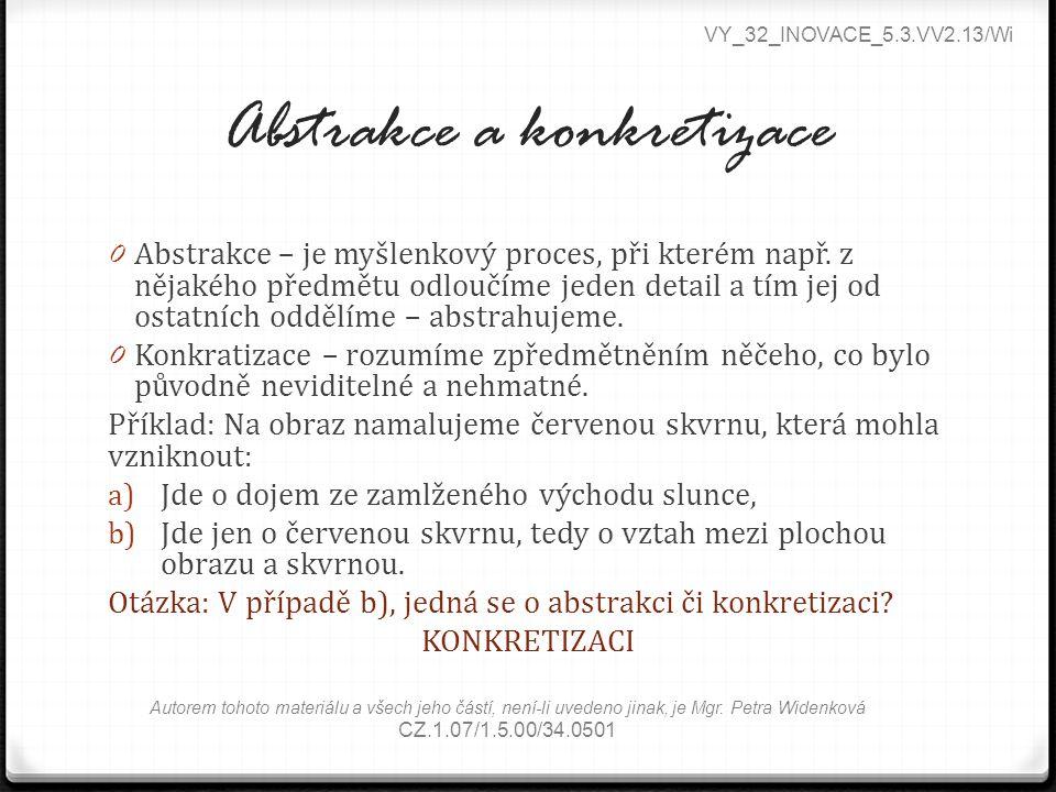 Abstrakce a konkretizace 0 Abstrakce – je myšlenkový proces, při kterém např.