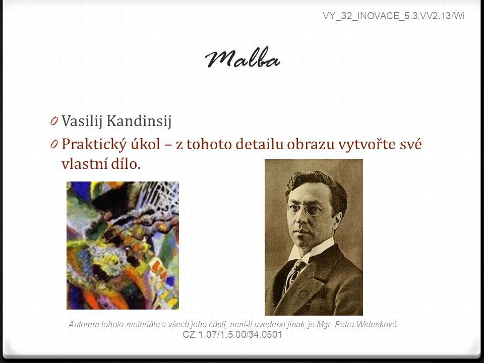 Malba 0 Vasilij Kandinsij 0 Praktický úkol – z tohoto detailu obrazu vytvořte své vlastní dílo. VY_32_INOVACE_5.3.VV2.13/Wi Autorem tohoto materiálu a
