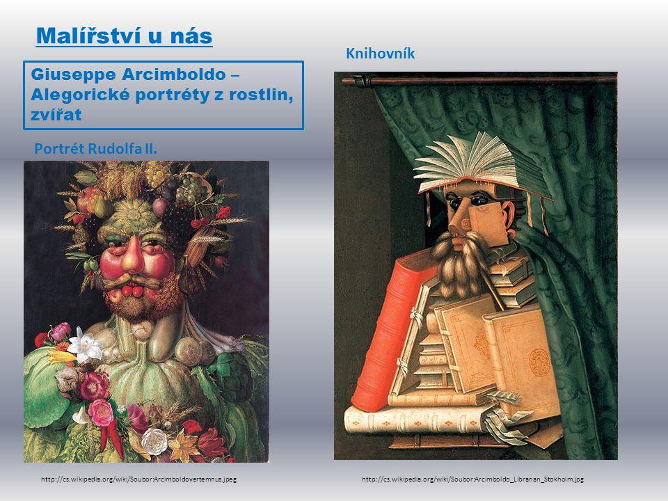 Malířství u nás Giuseppe Arcimboldo – Alegorické portréty z rostlin, zvířat http://cs.wikipedia.org/wiki/Soubor:Arcimboldovertemnus.jpeg Portrét Rudol