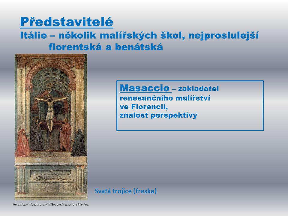 Představitelé Itálie – několik malířských škol, nejproslulejší florentská a benátská Masaccio – zakladatel renesančního malířství ve Florencii, znalos