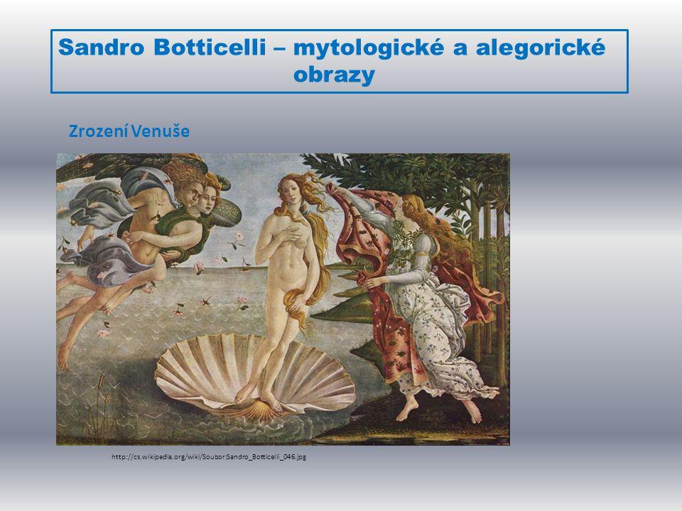 Sandro Botticelli – mytologické a alegorické obrazy http://cs.wikipedia.org/wiki/Soubor:Sandro_Botticelli_046.jpg Zrození Venuše