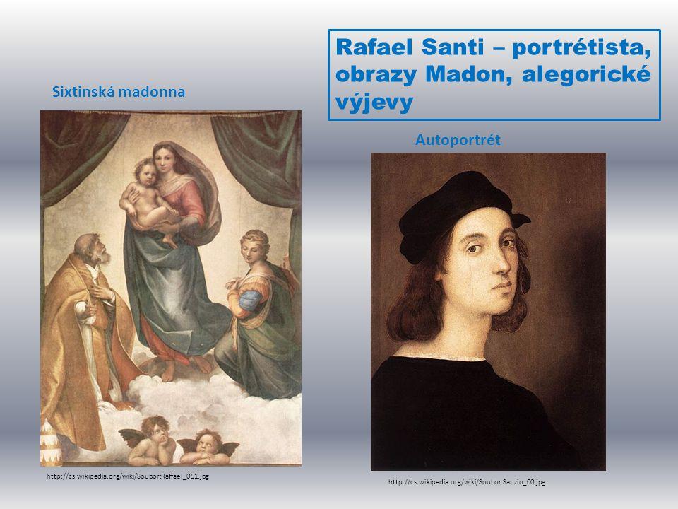 Rafael Santi – portrétista, obrazy Madon, alegorické výjevy http://cs.wikipedia.org/wiki/Soubor:Raffael_051.jpg Sixtinská madonna http://cs.wikipedia.