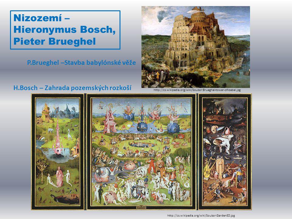 Nizozemí – Hieronymus Bosch, Pieter Brueghel http://cs.wikipedia.org/wiki/Soubor:Brueghel-tower-of-babel.jpg http://cs.wikipedia.org/wiki/Soubor:Garde