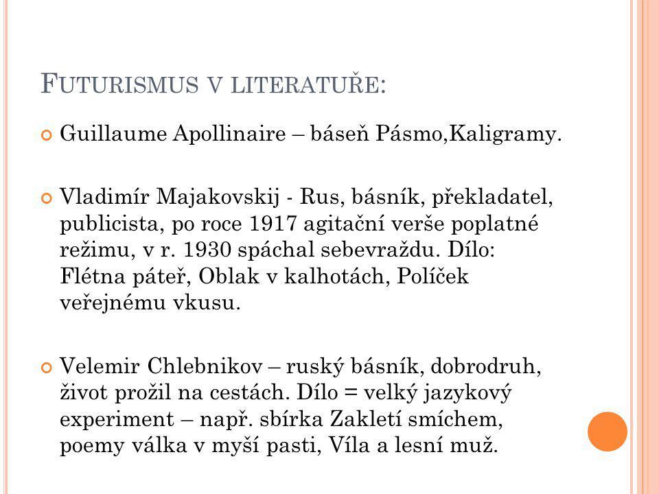 F UTURISMUS V LITERATUŘE : Guillaume Apollinaire – báseň Pásmo,Kaligramy.