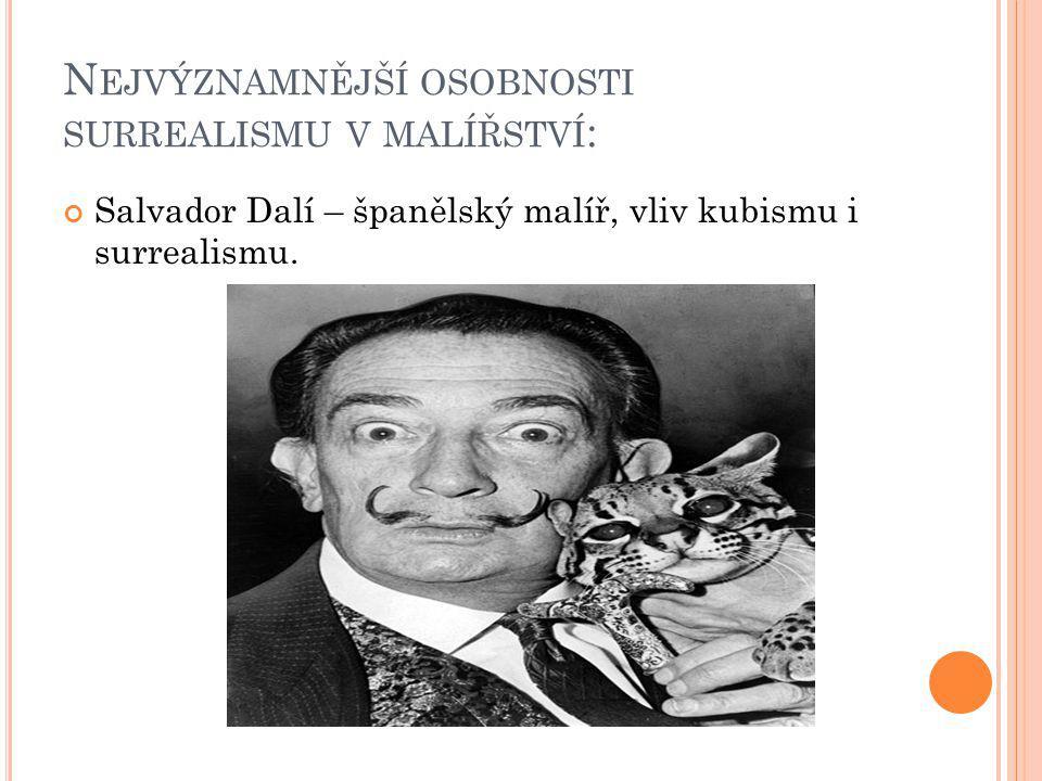 N EJVÝZNAMNĚJŠÍ OSOBNOSTI SURREALISMU V MALÍŘSTVÍ : Salvador Dalí – španělský malíř, vliv kubismu i surrealismu.