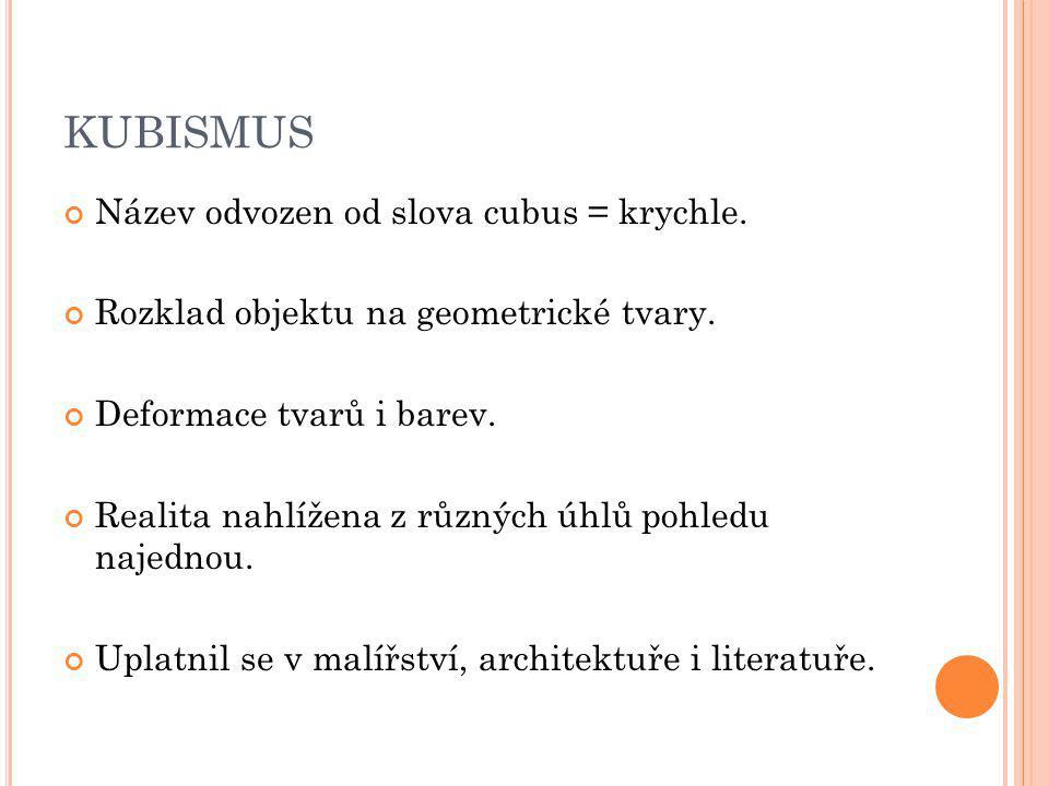 KUBISMUS Název odvozen od slova cubus = krychle.Rozklad objektu na geometrické tvary.