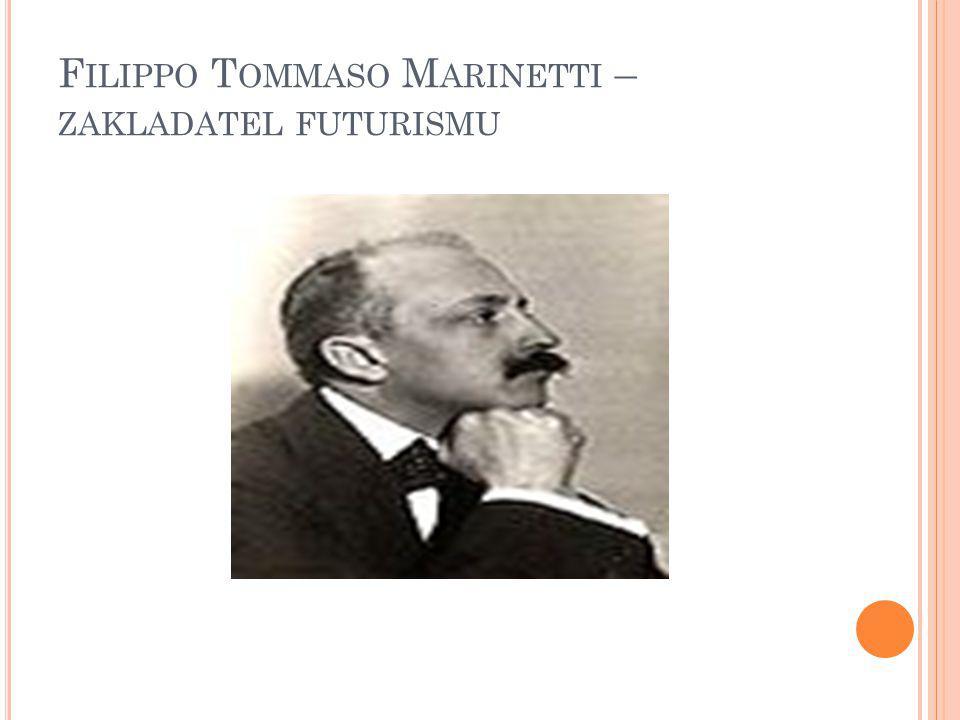 F ILIPPO T OMMASO M ARINETTI – ZAKLADATEL FUTURISMU