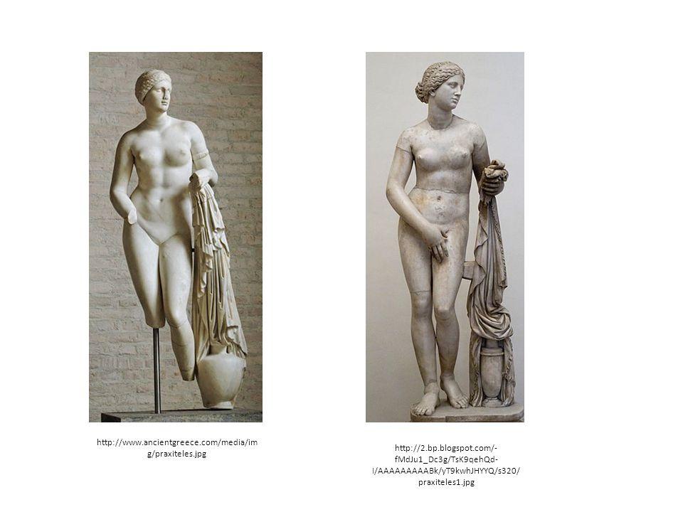 http://www.ancientgreece.com/media/im g/praxiteles.jpg http://2.bp.blogspot.com/- fMdJu1_Dc3g/TsK9qehQd- I/AAAAAAAAABk/yT9kwhJHYYQ/s320/ praxiteles1.j