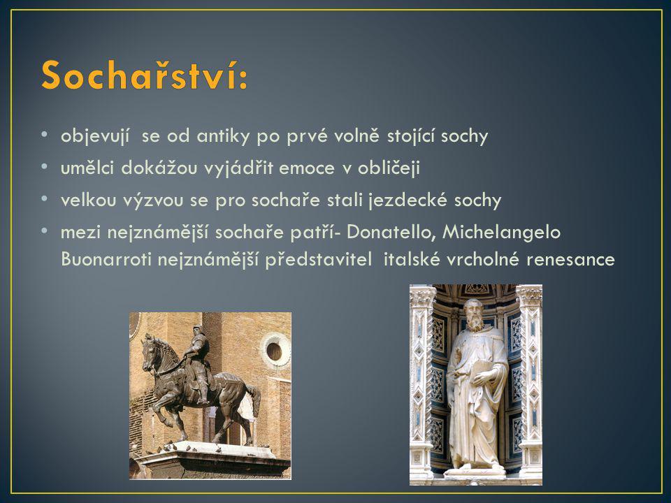 objevují se od antiky po prvé volně stojící sochy umělci dokážou vyjádřit emoce v obličeji velkou výzvou se pro sochaře stali jezdecké sochy mezi nejz