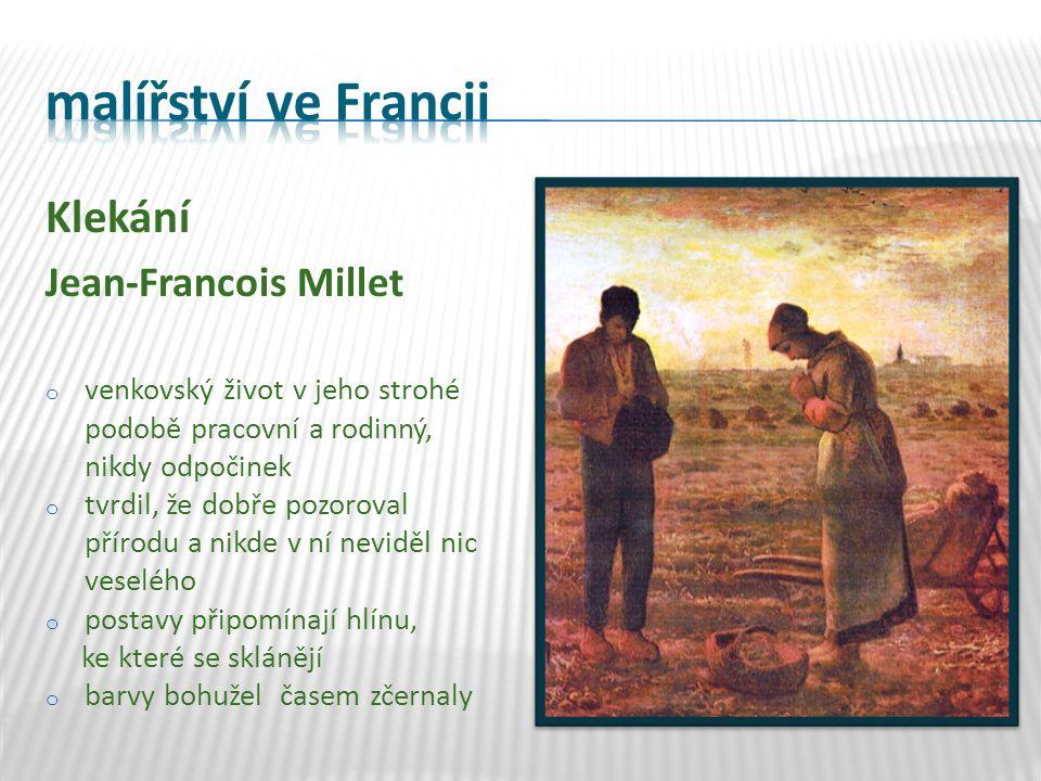Klekání Jean-Francois Millet o venkovský život v jeho strohé podobě pracovní a rodinný, nikdy odpočinek o tvrdil, že dobře pozoroval přírodu a nikde v