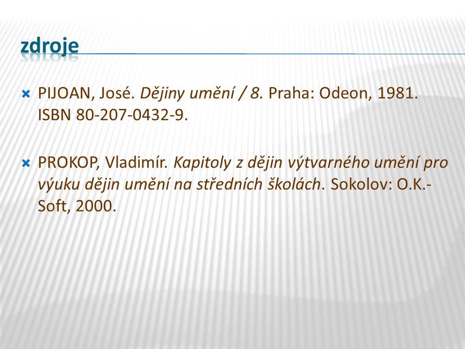 PIJOAN, José. Dějiny umění / 8. Praha: Odeon, 1981. ISBN 80-207-0432-9.  PROKOP, Vladimír. Kapitoly z dějin výtvarného umění pro výuku dějin umění