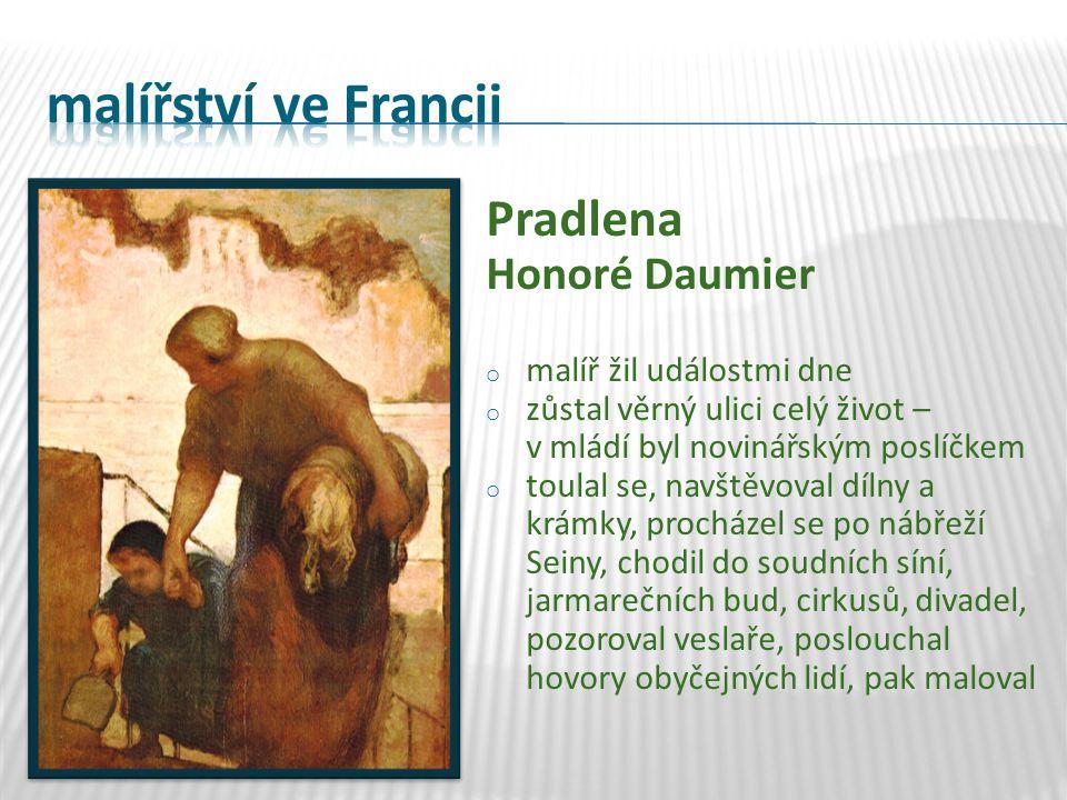 Pradlena Honoré Daumier o malíř žil událostmi dne o zůstal věrný ulici celý život – v mládí byl novinářským poslíčkem o toulal se, navštěvoval dílny a