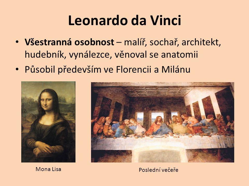Leonardo da Vinci Všestranná osobnost – malíř, sochař, architekt, hudebník, vynálezce, věnoval se anatomii Působil především ve Florencii a Milánu Mon