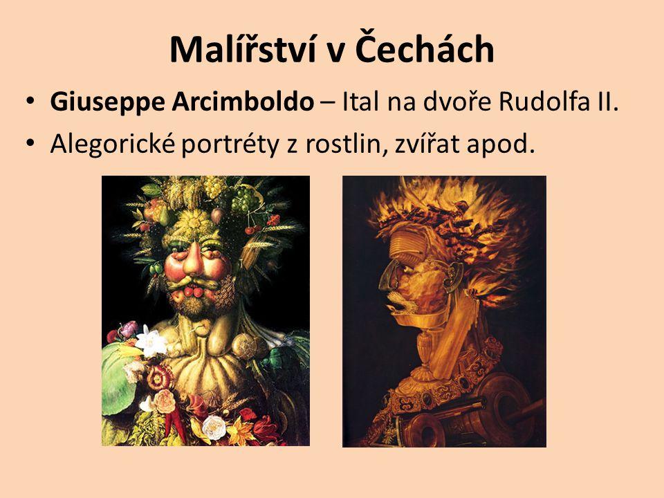 Malířství v Čechách Giuseppe Arcimboldo – Ital na dvoře Rudolfa II. Alegorické portréty z rostlin, zvířat apod.