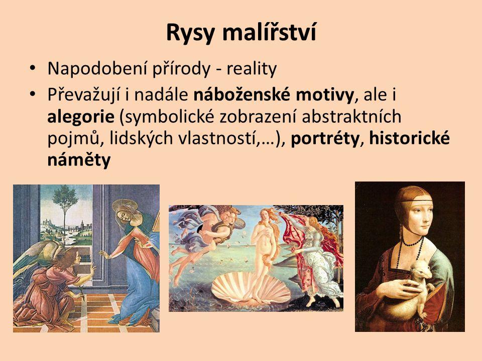 Rysy malířství Napodobení přírody - reality Převažují i nadále náboženské motivy, ale i alegorie (symbolické zobrazení abstraktních pojmů, lidských vl