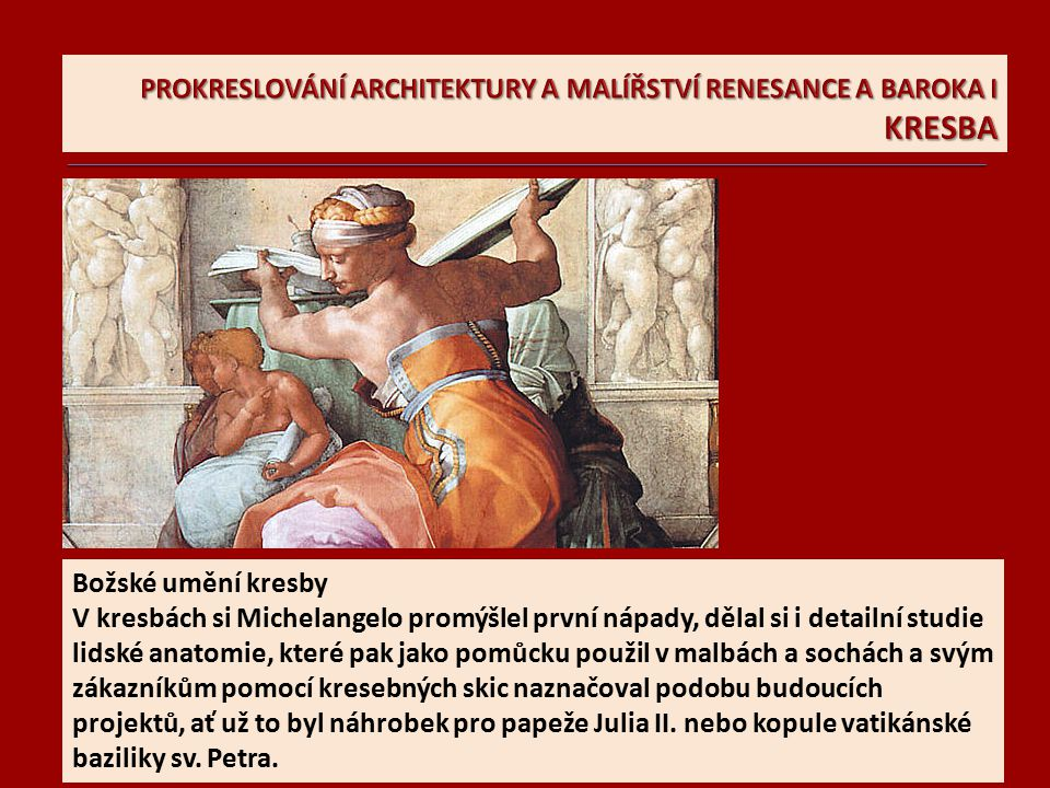 Michelangelo Buonarroti kresby považoval jen za pracovní pomůcky.