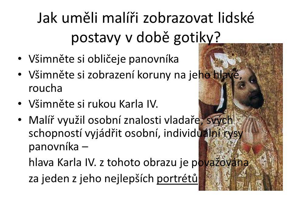 Jak uměli malíři zobrazovat lidské postavy v době gotiky? Všimněte si obličeje panovníka Všimněte si zobrazení koruny na jeho hlavě, roucha Všimněte s