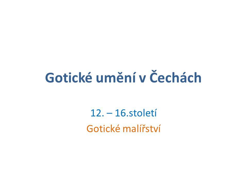 Gotické umění v Čechách 12. – 16.století Gotické malířství
