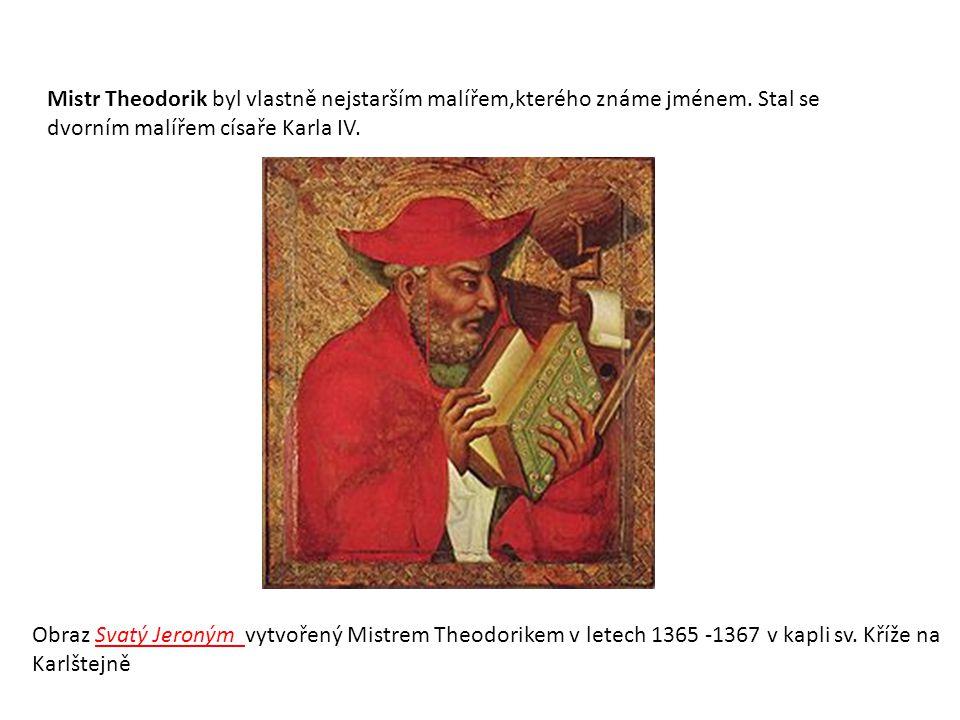 Obraz Svatý Jeroným vytvořený Mistrem Theodorikem v letech 1365 -1367 v kapli sv. Kříže na Karlštejně Mistr Theodorik byl vlastně nejstarším malířem,k