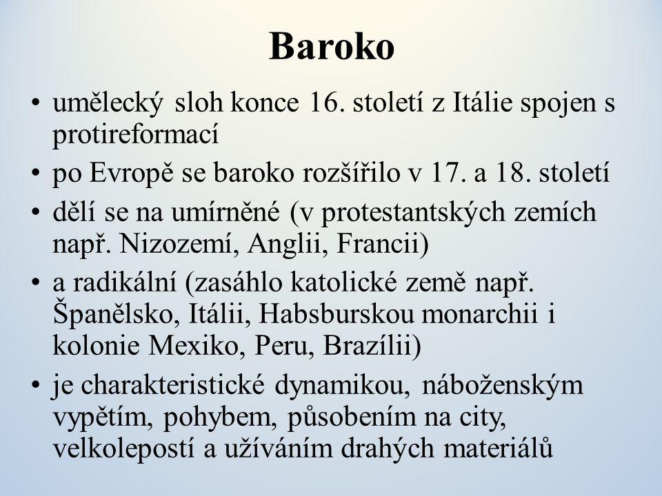 Baroko umělecký sloh konce 16. století z Itálie spojen s protireformací po Evropě se baroko rozšířilo v 17. a 18. století dělí se na umírněné (v prote